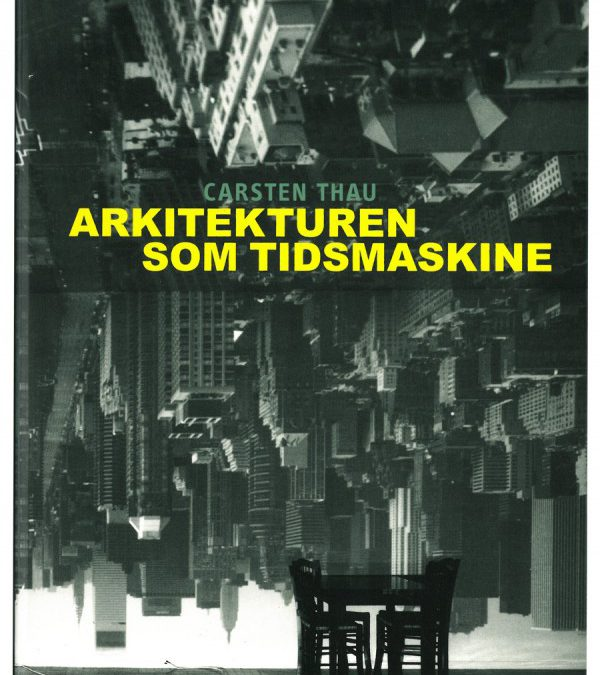 Arkitekturen som tidsmaskine af Carsten Thau